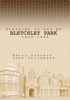 Figuring it Out at Bletchley Park 1939-1945 (Paperback)