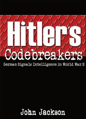 Hitler's Codebreakers: German Signals Intelligence in World War 2 (Paperback)