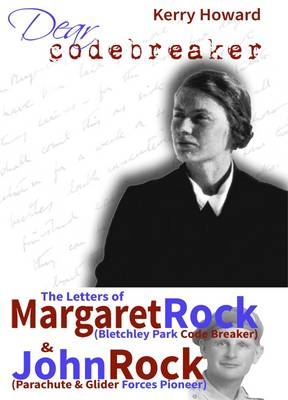 Dear Codebreaker: The Letters of Margaret Rock (Bletchley Park Codebreaker) and John Rock (British Parachute & Glider Forces Pioneer) (Paperback)