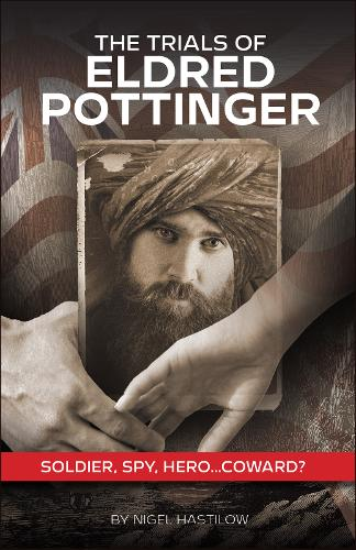 The Trials of Eldred Pottinger: Spy, Soldier, Hero... Coward? (Paperback)