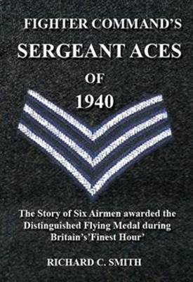 Fighter Command's Sergeant Aces of 1940: The Story of Six Airmen Awarded the Distinguished Flying Medal During Britain's Finest Hour (Hardback)