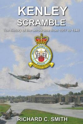 Kenley Scramble: The Story of the Aerodrome from 1917- 1940: No (Paperback)
