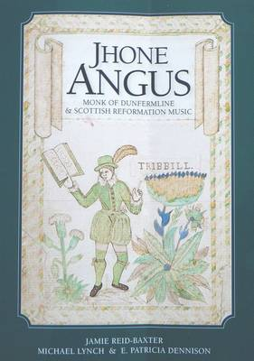 Jhone Angus: Monk of Dunfermline & Scottish Reformation Music (Hardback)