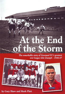 At the End of the Storm: The Remarkable Story of Liverpool FC's Greatest Ever League Title Triumph - 1946/47 (Paperback)