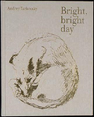 Bright, Bright Day: Andrey Tarkovsky (Hardback)