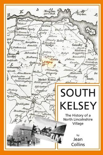 South Kelsey: The History of a North Lincolnshire Village (Paperback)