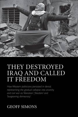 They Destroyed Iraq and Called it Freedom (Hardback)