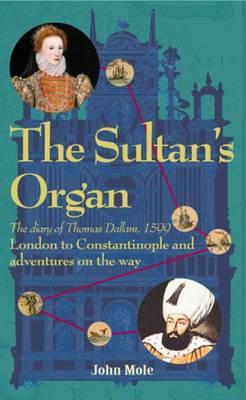 The Sultan's Organ: The Diary of Thomas Dallam 1599 (Paperback)