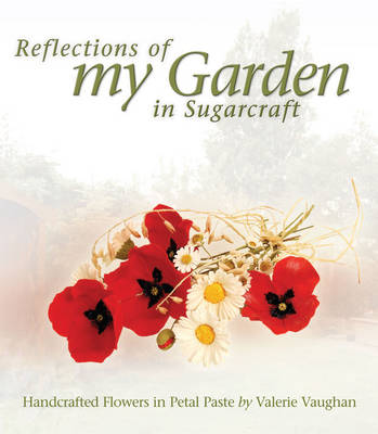 Reflections of My Garden in Sugarcraft: Handcrafted Flowers in Petal Paste (Paperback)