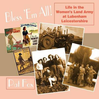 Bless 'Em All!: Life in the Women's Land Army at Lubenham, Leicestershire (Paperback)