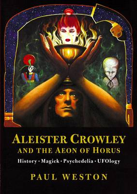 Aleister Crowley and the Aeon of Horus: History. Magick. Psychedelia. Ufology. (Paperback)