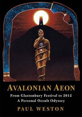 Avalonian Aeon: From Glastonbury Festival to 2012. a Personal Occult Odyssey (Paperback)