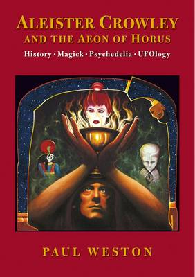 Aleister Crowley and the Aeon of Horus: History. Magick. Psychedelia. Ufology (Paperback)