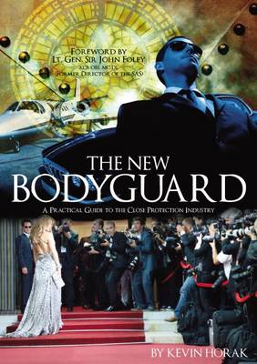 The New Bodyguard: A Practical Guide to the Close Protection Industry (Paperback)
