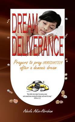 Dream Deliverance: Prayers to Pray Immediately After a Demonic Dream (Hardback)