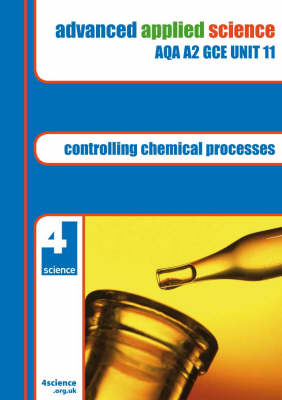 Advanced Applied Science AQA A2 GCE: Controlling Chemical Processes Revision Guide Unit 11 (Paperback)