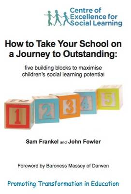 How How to Take Your School on a Journey to Outstanding: Five Building Blocks to Maximise Children's Social Learning Potential (Paperback)