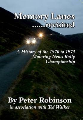Memory Lanes: No. 1: ...Revisited. A History of the 1970 to 1973 Motoring News Rally Championship (Hardback)
