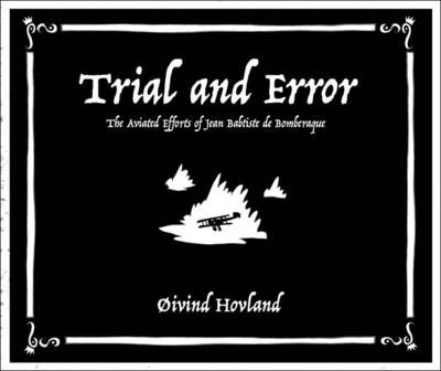 Trial and Error: The Aviated Efforts of Jean Babtiste de Bomberaque (Paperback)