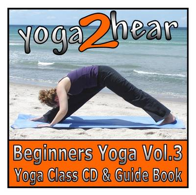 Beginners Yoga: v. 3: Yoga Class and Guide Book (CD-Audio)