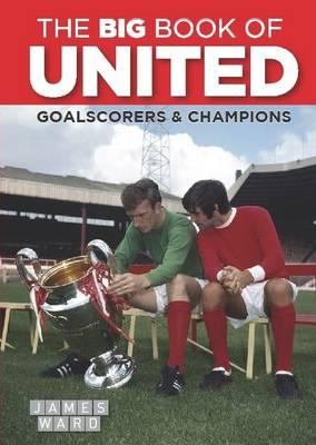 The Big Book of United: Goalscorers & Champions (Hardback)