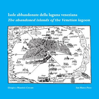 The Abandoned Islands of the Venetian Lagoon: Isole Abbandonate Della Laguna Veneta (Paperback)