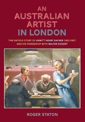 An Australian artist in London: The untold story of Hewitt Henry Rayner (1902-1957) and his friendship with Walter Sickert (Paperback)
