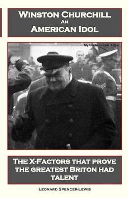 Winston Churchill An American Idol: The X-Factors That Prove the Greatest Briton Had Talent (Paperback)