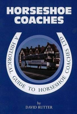A Historical Guide to Horseshoe Coaches Ltd: From the 1920s to 1990s (Paperback)