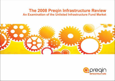 Preqin Infrastructure Review 2008 (Paperback)