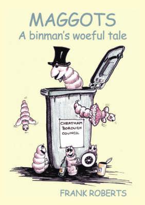 Maggots: A Binman's Woeful Tale (Paperback)