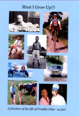 Must I Grow Up!!!: A Fraction of the Life of Freddie Giles - So Far (Hardback)