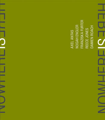 Nowhere is Here: Axel Antas, Nogah Engler, Franziska Furter, Reece Jones, Damien Roach (Paperback)