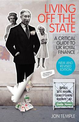 Living Off The State: a Critical Guide to UK Royal Finance (Paperback)