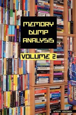 Memory Dump Analysis Anthology: v. 2 (Paperback)