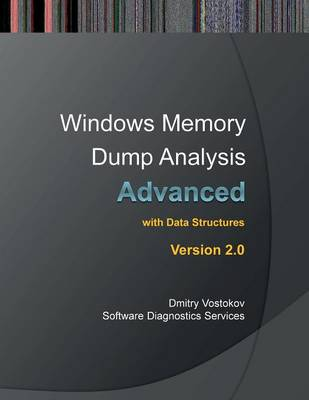 Advanced Windows Memory Dump Analysis: Training Course Transcript and Windbg Practice Exercises with Notes, Second Edition (Paperback)