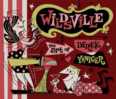 Wildsville: Art of Derek Yaniger (Hardback)