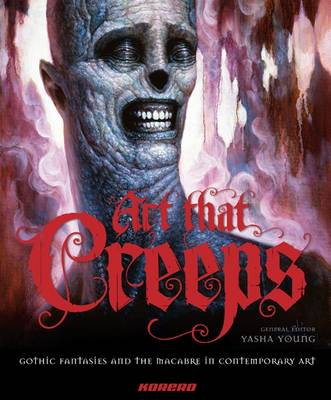 Art that Creeps: Gothic Fantasies and Macabre in Contemporary Art (Hardback)