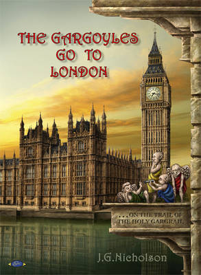 The Gargoyles Go to London: ..on the Trail of the Holy Gargrail (Paperback)