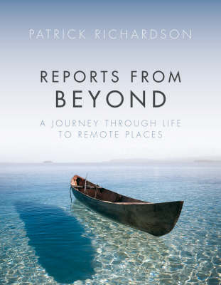 Reports from Beyond: A Journey Through Life to Remote Places (Paperback)