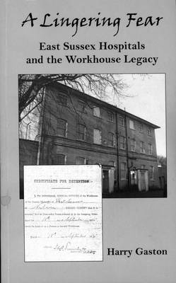 A Lingering Fear: East Sussex Hospitals and the Workhouse Legacy (Paperback)