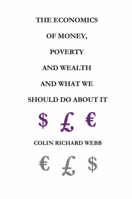 The Economics of Money, Poverty and Wealth and What We Should Do About It - First Ideas Edition (Paperback)