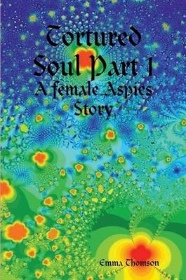 Tortured Soul Part 1: A Female Aspies Story (Paperback)
