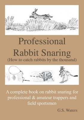 Professional Rabbit Snaring: A Complete Book on Rabbit Snaring for Gamekeepers, Professional & Amateur Trappers, & Field Sportsmen (Paperback)