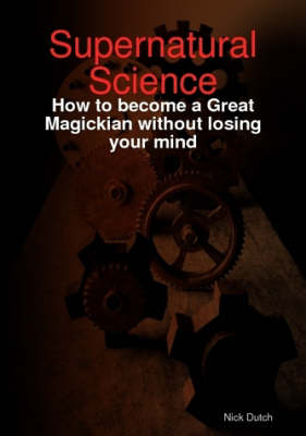 Supernatural Science - How to Become a Great Magickian without Losing Your Mind (Paperback)