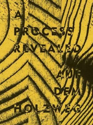Process Revealed/Auf Dem Holzweg (Hardback)