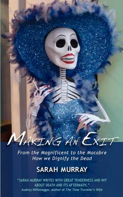 Making An Exit: From the Magnificent to the Macabre. How We Dignify the Dead (Paperback)