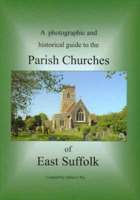 A Photographic and Historical Guide to the Parish Churches of East Suffolk - Parishfinder Series (Paperback)