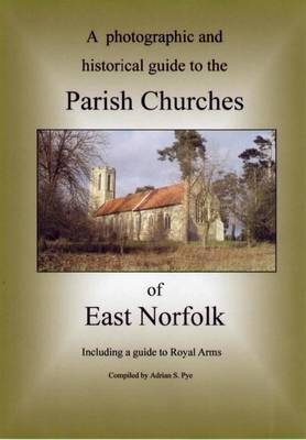 A Photographic and Historical Guide to the Parish Churches of East Norfolk - Parishfinder Series 3 (Paperback)