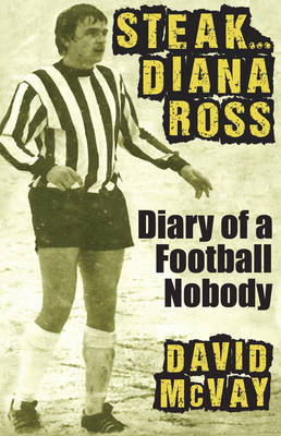 Steak Diana Ross: Diary of a Football Nobody (Paperback)